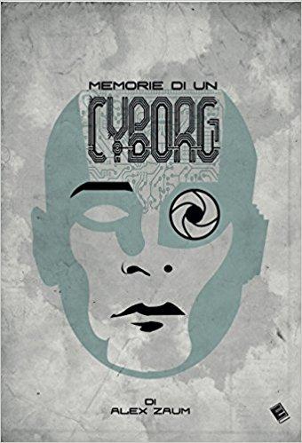 Alex Zaum - Memorie di un Cyborg