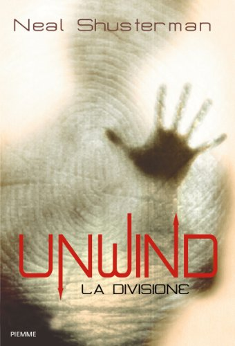 Neal Shusterman - Unwind. La divisione