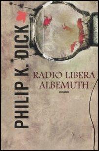 Philip K. Dick - Radio libera Albemuth