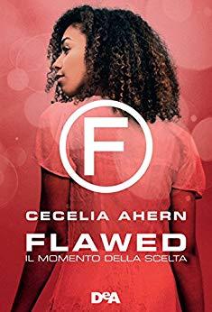 """Recensione: """"Flawed. Il momento della scelta"""" di Cecelia Ahern"""