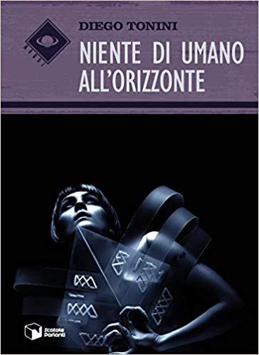 Niente di umano all'orizzonte – Diego Tonini