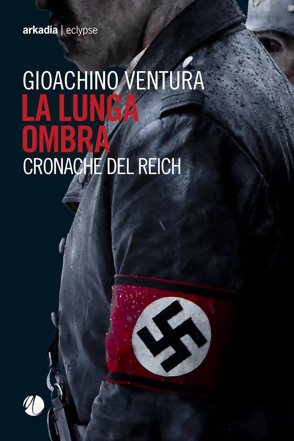 """Recensione: """"La lunga ombra. Cronache del Reich"""" di Gioachino Ventura"""