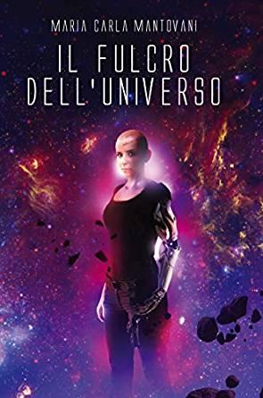 Il fulcro dell'universo – Maria Carla Mantovani