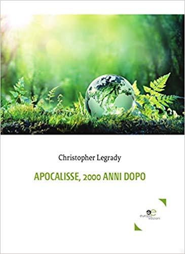 """Recensione: """"Apocalisse, 2000 anni dopo"""" di Christopher Legrady."""