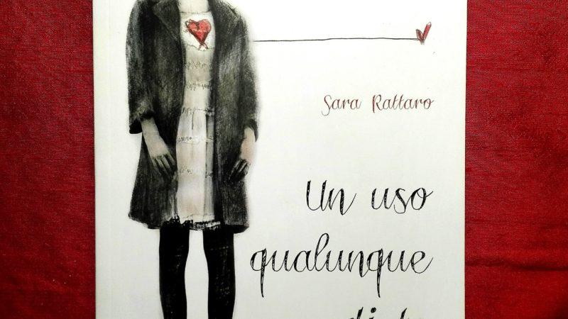 """Dietro l'angolo: """"Un uso qualunque di te"""" di Sara Rattaro"""