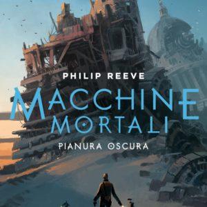 Macchine mortali. Pianura oscura – Philip Reeve