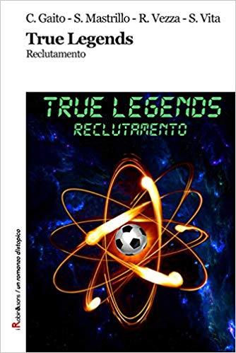 True Legends. Reclutamento – Gaito.Mastrillo.Vezza.Vita